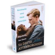 Aventurile unui tanar naturalist. Expeditiile Zoo Quest - Sir David Attenborough