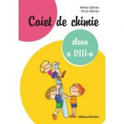 Caiet de chimie pentru clasa a VIII-a - Mihai Gartan, Silvia Gartan imagine librariadelfin.ro