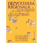 Dezvoltarea regionala si capcanele decizionale - Ioana Teodora Dinu, Catalin Dumitrica, Sergiu Ioan Irimia imagine librariadelfin.ro