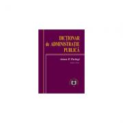 Dictionar de administratie publica. Editia II - Anton P. Parlagi imagine librariadelfin.ro