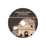 DVD Iubire seculara de roman - Alecu Croitoru imagine librariadelfin.ro