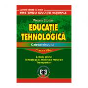 Educatie tehnologica. Caietul elevului, clasa a VII-a. Limbaj grafic, tehnologii si materiale metalice, transporturi - Mioara Stoian imagine librariadelfin.ro