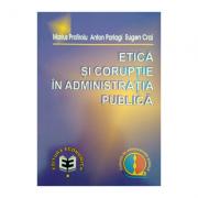 Etica si coruptie in administratia publica - Anton P. Parlagi, Marius Profiroiu, Eugen Crai imagine librariadelfin.ro