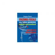 Evaziunea fiscala, intre latura permisiva, aspectul contraventional si caracterul infractional. Editia II - Dragos Patroi