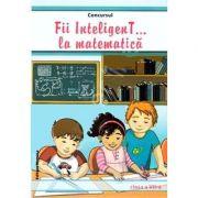 Fii InteligenT la matematica. Clasa a VII-a - Mihaela Giurca imagine librariadelfin.ro