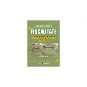 Fiscalitate. Metode si tehnici fiscale. Editia a II-a - Georgeta Vintila imagine librariadelfin.ro