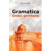 Gramatica limbii germane, incepator-mediu - Eric Grumbach imagine librariadelfin.ro