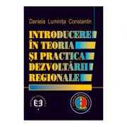Introducere in teoria si practica dezvoltarii regionale - Daniela Luminita Constantin imagine librariadelfin.ro
