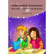 Limba romana. Comunicare. Teste pentru pregatirea evaluarii scolare clasa a IV-a - Liliana Badea imagine librariadelfin.ro