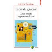 Lumi ale gandirii. Zece eseuri logico-metafizice - Mircea Dumitru