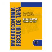 Macroeconomia riscului de tara - Marius Bacescu, Elena-Silvia Hanc imagine librariadelfin.ro