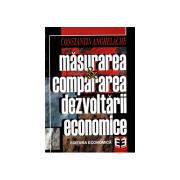 Masurarea si compararea dezvoltarii economice - Constantin Anghelache imagine librariadelfin.ro