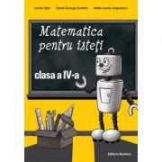 Matematica pentru isteti clasa a IV-a - Lucian Stan, Viorel-George Dumitru, Marie-Louise Ungureanu imagine librariadelfin.ro