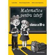Matematica pentru isteti clasa a III-a - Lucian Stan, Viorel-George Dumitru, Marie-Louise Ungureanu imagine librariadelfin.ro
