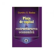 Piata de capital si restructurarea economica - Dumitru G. Badea imagine librariadelfin.ro