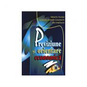Previziune si orientare economica - Valentin Nicolae, Luminita Daniela Constantin, Ilie Gradinaru imagine librariadelfin.ro