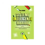 Sisteme inteligente hibride: teorie, studii de caz pentru aplicatii economice, ghidul dezvoltatorului - Ioan Andone imagine librariadelfin.ro