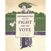 Suffragettes and the Fight for the Vote - Sarah Ridley
