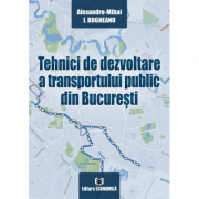Tehnici de dezvoltare a transportului public din Bucuresti - Alexandru-Mihai I. Bugheanu imagine librariadelfin.ro