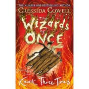 The Wizards of Once: Knock Three Times - Cressida Cowell