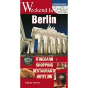 Weekend la Berlin. Intinerarii, shopping, restaurante, hoteluri