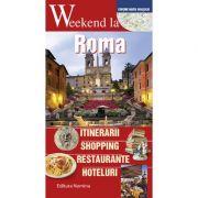 Weekend la Roma. Intinerarii, shopping, restaurante, hoteluri