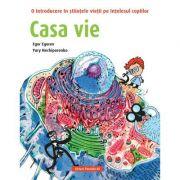 Casa vie. O introducere in stiintele vietii pe intelesul copiilor - Egor Egorov