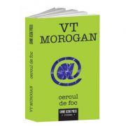 Cercul de foc - VT Morogan imagine librariadelfin.ro