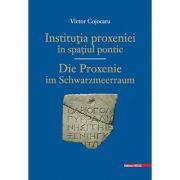 Institutia PROXENIEI in spatiu PONTIC/ DIE PROXENIE IM SCHWARZMEERRAUM - Victor Cojocaru