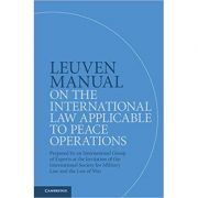 Leuven Manual on the International Law Applicable to Peace Operations: Prepared by an International Group of Experts at the Invitation of the Internat