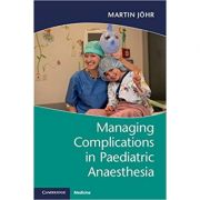 Managing Complications in Paediatric Anaesthesia - Martin Johr