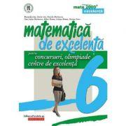 Matematica de excelenta pentru concursuri, olimpiade si centre de excelenta. Clasa a VI-a - Dorin Lint imagine librariadelfin.ro
