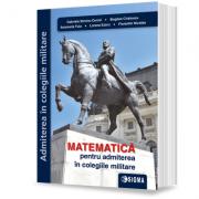 Matematica pentru admiterea in colegiile militare - Gabriela Streinu-Cercel imagine librariadelfin.ro