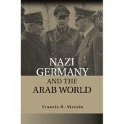 Nazi Germany and the Arab World - Francis R. Nicosia