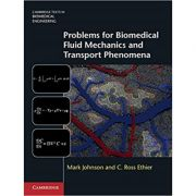 Problems for Biomedical Fluid Mechanics and Transport Phenomena - Mark Johnson, C. Ross Ethier