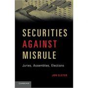 Securities against Misrule: Juries, Assemblies, Elections - Jon Elster