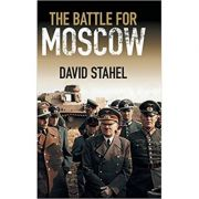 The Battle for Moscow - David Stahel