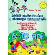 Reguli simple pentru o educatie armonioasa. lecturi si activitati psihoeducative pentru copii la scoala si acasa. 6-10 ani - Andreea Ciocalteu imagine librariadelfin.ro