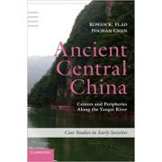 Ancient Central China: Centers and Peripheries along the Yangzi River - Rowan K. Flad, Pochan Chen