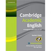 Cambridge Academic English B1+ Intermediate Teacher's Book: An Integrated Skills Course for EAP - Anthony Manning, Chris Sowton, Craig Thaine