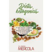 Dieta ketogenica. Un regim alimentar revolutionar care combate cancerul, stimuleaza activitatea creierului si creste nivelul energetic al organismului