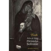 FIINTA. Arta si viata Parintelui Sofronie - Monahia Gabriela