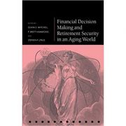 Financial Decision Making and Retirement Security in an Aging World - Olivia S. Mitchell, P. Brett Hammond, Stephen P. Utkus