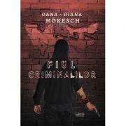 Fiul criminalilor - Oana-Diana Mokesch imagine librariadelfin.ro