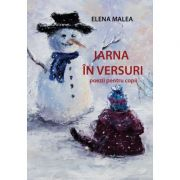 Iarna in versuri. Poezii pentru copii - Elena Malea imagine librariadelfin.ro