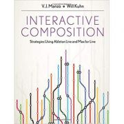 Interactive Composition: Strategies Using Ableton Live and Max for Live - V. J. Manzo, Will Kuhn