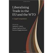 Liberalising Trade in the EU and the WTO: A Legal Comparison - Sanford E. Gaines, Birgitte Egelund Olsen, Karsten Engsig Sorensen