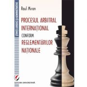 Procesul arbitral international conform reglementarilor nationale - Raul Miron imagine librariadelfin.ro