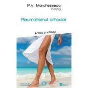 Reumatismul articular. Artrita si artroza - Pierre Valentin Marchesseau imagine librariadelfin.ro