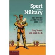 Sport and the Military: The British Armed Forces 1880–1960 - Tony Mason, Eliza Riedi